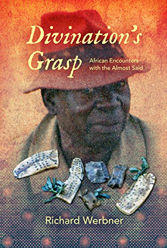 Divination's Grasp: African Encounters with the Almost Said by [Werbner, Richard]