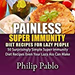 Painless Super Immunity Diet Recipes for Lazy People: 50 Simple Super Immunity Diet Recipes Even Your Lazy Ass Can Make | Philip Pablo