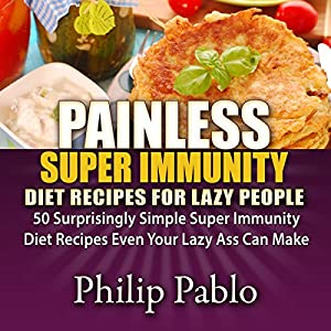Painless Super Immunity Diet Recipes for Lazy People Audiobook