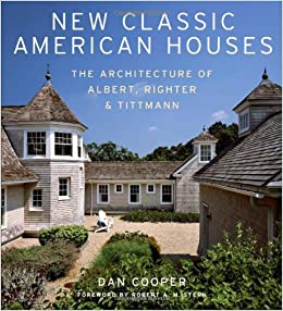 New Classic American Houses The Architecture Of Albert Righter