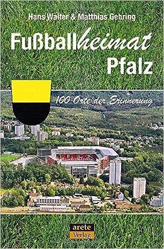 Fußballheimat Pfalz: 100 Orte der Erinnerung (Fußballheimat / 100 Orte der Erinnerung)