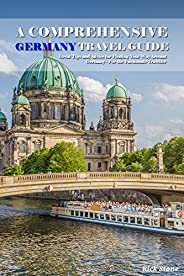 A Comprehensive Germany Travel Guide: Great Tips and Advice for Finding Your Way Around Germany - For the Pass