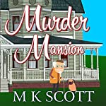 Murder Mansion: The Painted Lady Inn Mysteries, Volume 1 | M K Scott