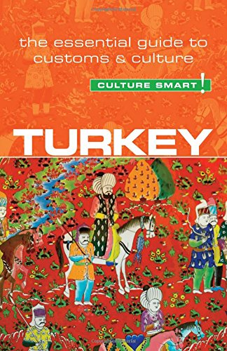 Turkey - Culture Smart!: The Essential Guide to Customs & Culture pdf epub