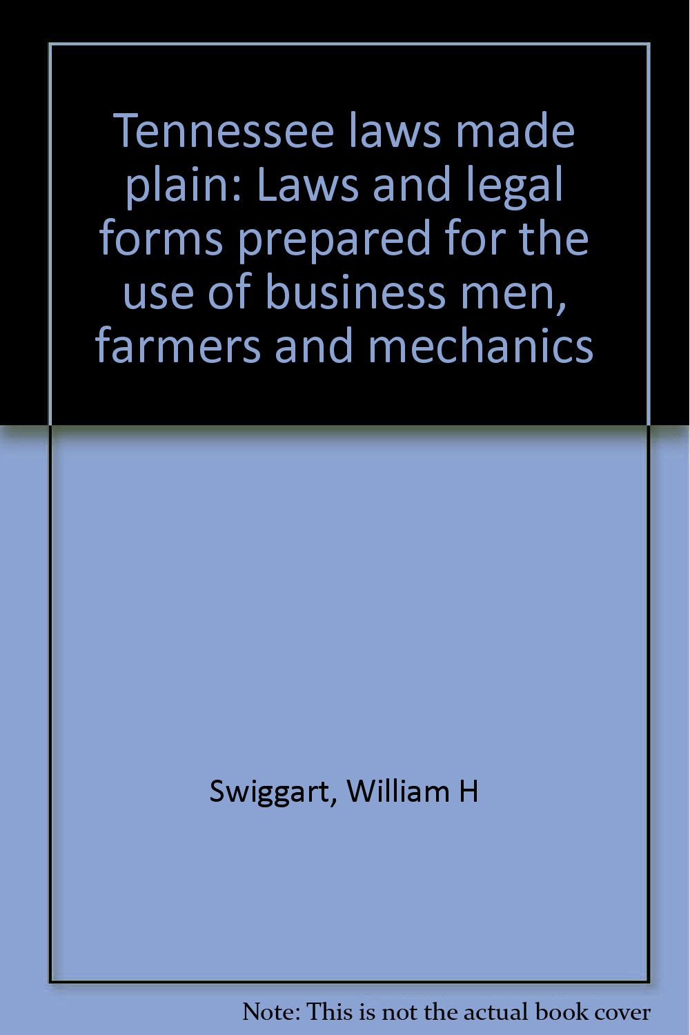 Tennessee Laws Made Plain Laws And Legal Forms Prepared For The Use - Tennessee legal forms