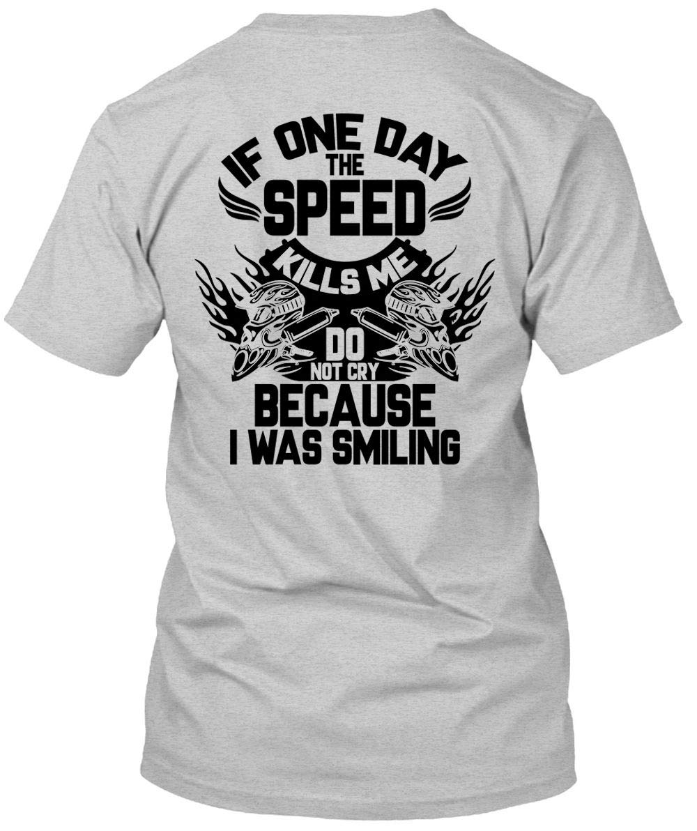 If One Day The Speed Kills Me Do Not Cry I Love Biker 6030 Shirts