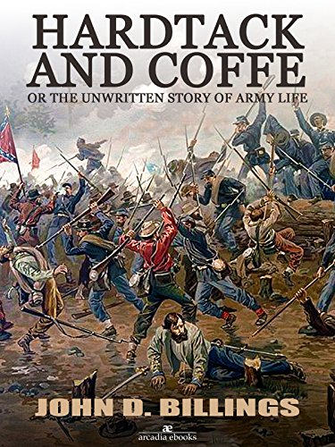 Hardtack and Coffee or The Unwritten Story of Army Life by [John D. Billings]