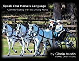 Speak Your Horse's Language: Communicating with the Driving Horse