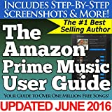 The Amazon Prime Music User Guide (Your Guide to Over One Million Free Songs)