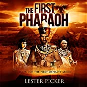 The First Pharaoh: The First Dynasty, Book 1 | Lester Picker