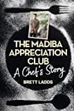 The Madiba Appreciation Club: A Chef's Story