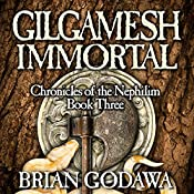 Gilgamesh Immortal: Chronicles of the Nephilim (Volume 3) | Brian Godawa