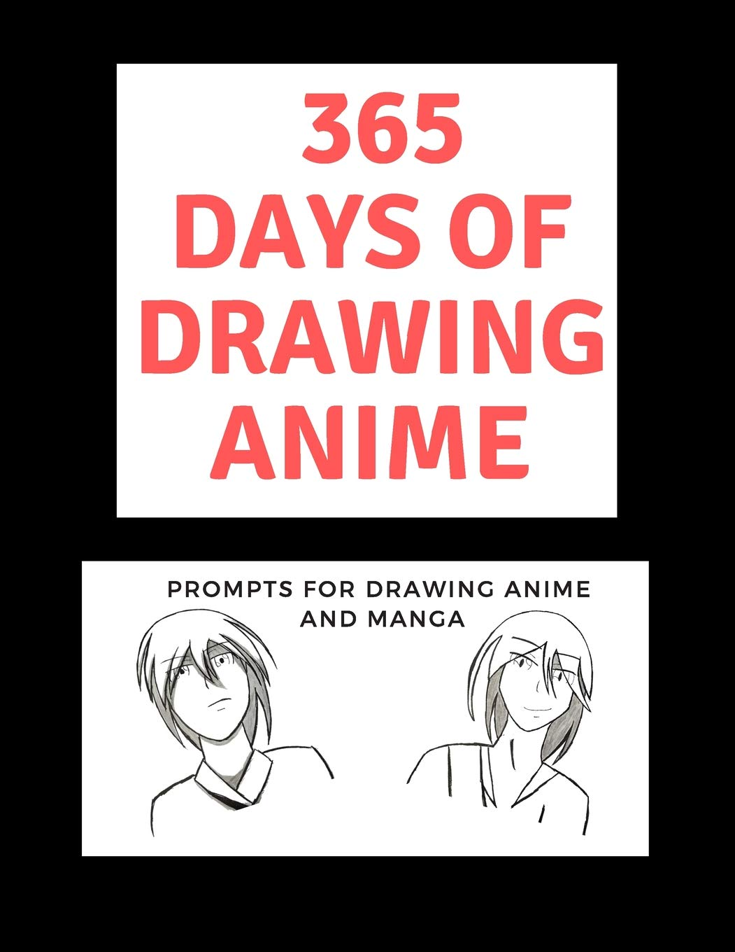365 days of drawing anime prompts for drawing anime and manga daily sketching ideas paperback october 31 2018