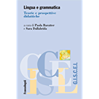 Lingua e grammatica. Teorie e prospettive didattiche (Giscel Vol. 12)