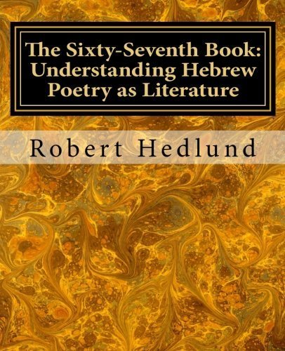 The Sixty-Seventh Book: Understanding Hebrew Poetry as Literature by Mr Robert Hedlund (2014-06-25)