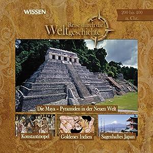 Reise durch die Weltgeschichte, 200 bis 400 n.Chr. (WISSEN) Hörbuch