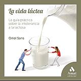 La vida láctea: La guía práctica sobre la intolerancia a la lactosa