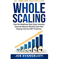 WHOLE SCALING: How the Wealthiest Real Estate Investors Generate Massive Monthly Cash-Flow Flipping Contracts NOT…