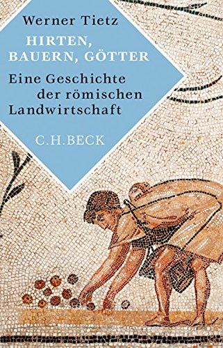 Hirten, Bauern, Götter: Eine Geschichte der römischen Landwirtschaft
