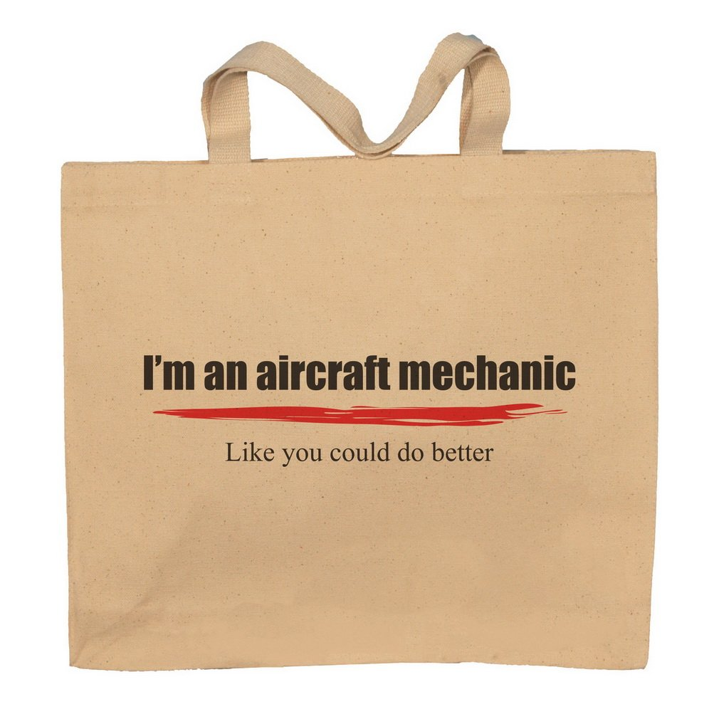 I'm An Aircraft Mechanic -Like You Could Do Better Totebag Bag