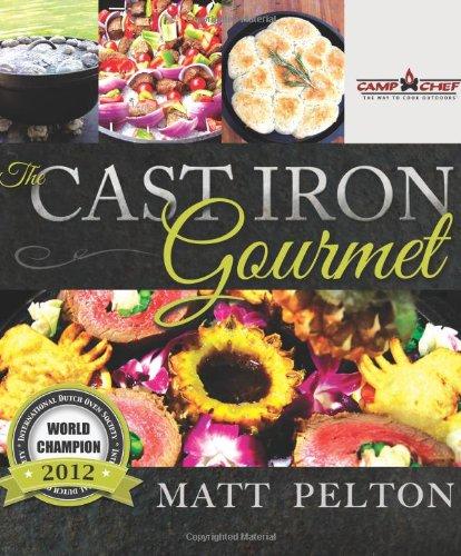 The Cast Iron Gourmet by Matt Pelton