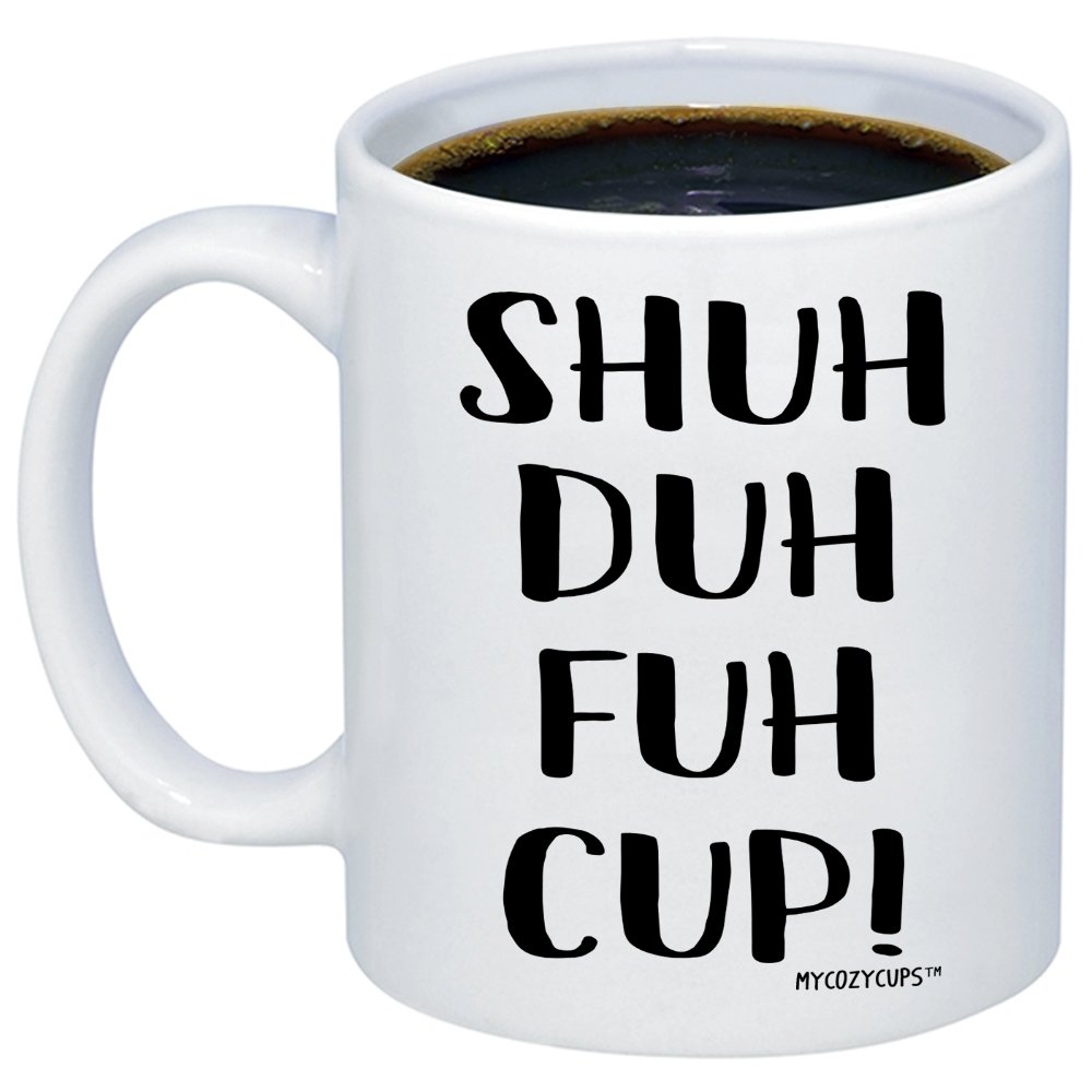MyCozyCups Funny Mugs For Women, Men - STFU Shuh Duh Fuh Cup Coffee Mug - Sarcastic Humor Sassy 11oz Novelty Tea Cup Gift For Best Friends, Sister, Brother, Boyfriend, Girlfriend, Husband, Wife