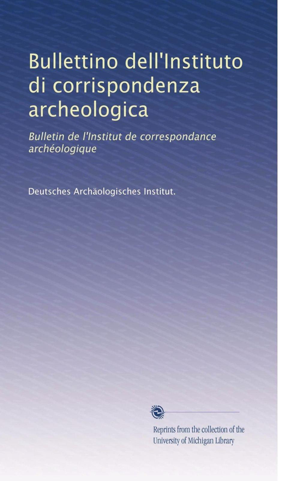 Read Online Bullettino dell'Instituto di corrispondenza archeologica: Bulletin de l'Institut de correspondance archéologique (Volume 27) (Italian Edition) pdf epub