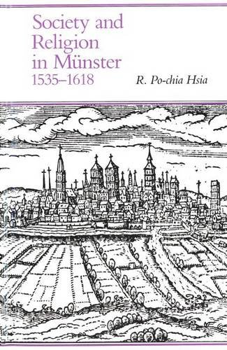 Society and Religion in Münster, 1535-1618 (Yale Historical Publications Series)