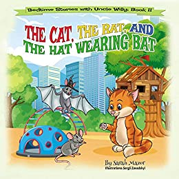 The Cat, The Rat, and the Hat Wearing Bat: Bedtime with a Smile Picture Books (Bedtime Stories with Uncle Willy Book 2) by [Mazor, Sarah]