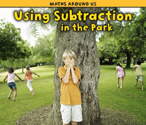 Download Using Subtraction at the Park (Maths Around Us) ebook