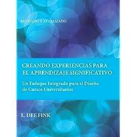 Creando Experiencias Para El Aprendizaje Significativo: Un Enfoque Integrado Para El Diseño de Cursos Universitarios