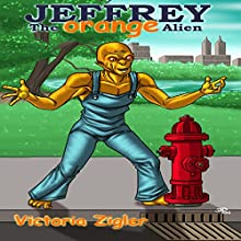 Jeffrey the Orange Alien Audiobook by Victoria Zigler Narrated by Danny Letham