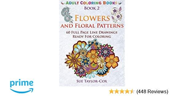 Amazon Flowers And Floral Patterns 60 Full Page Line Drawings Ready For Coloring Adult Books Volume 2 9781515201335 Sue Taylor Cox