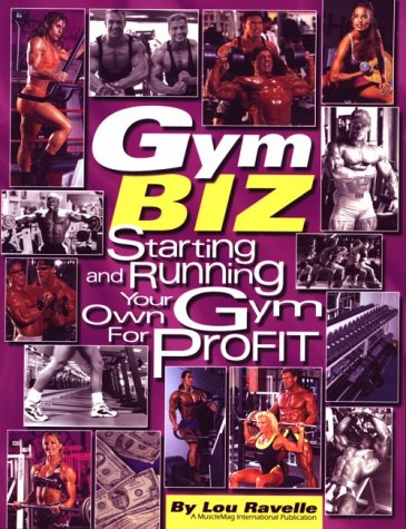 Gym Biz: Starting and Running Your Own Gym for Profit