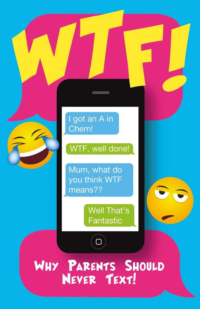 WTF: Why Parents Should Never Text: Black & White Publishing:  9781845029920: Amazon.com: Books