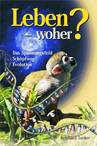 Leben - Woher?: Das Spannungsfeld Schöpfung/Evolution populär dargestellt