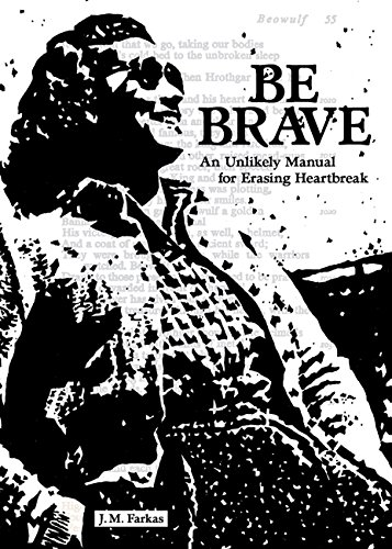 Be Brave: An Unlikely Manual for Erasing Heartbreak by Andrews McMeel Publishing