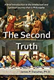 The Second Truth: A Brief, 21st Century Introduction to the Intellectual and Spiritual Journey that is Philosophy