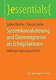 Systemkonsolidierung und Datenmigration als Erfolgsfaktoren (essentials)