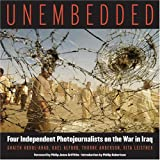 Unembedded: Four Independent Photjournalists on the War in Iraq