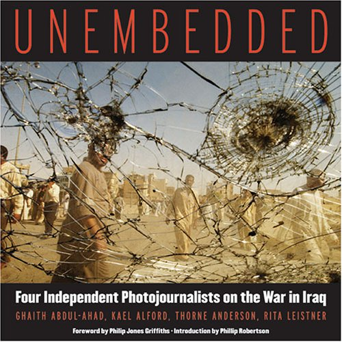 Unembedded: Four Independent Photojournalists On The War In Iraq