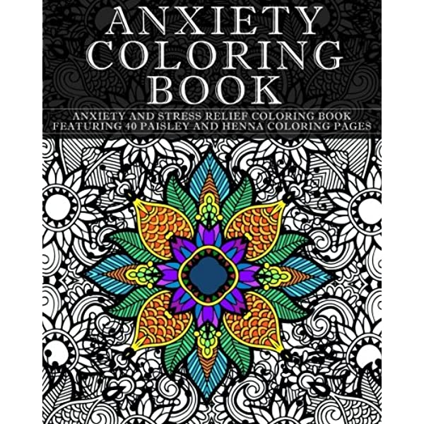 Amazon.com: Anxiety Coloring Book: Anxiety And Stress Relief Coloring Book  Featuring 40 Paisley And Henna Pattern Coloring Pages (Pattern Coloring  Books) (Volume 1) (9781530090426): Coloring Books Now: Books