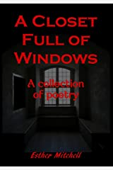 A Closet Full of Windows: A Poetry Collection Kindle Edition