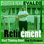 Retirement: Start Thinking About Your Retirement | Joseph Evaldi
