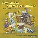 Tom Lugos Abenteuer Musik: Spaß- und Mitmachlieder: 1 CD