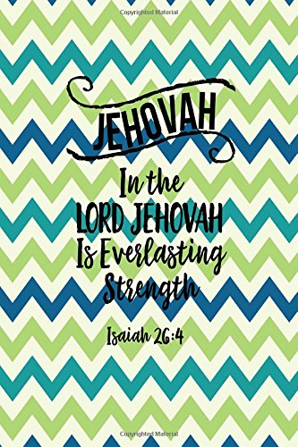 Download JEHOVAH In the LORD JEHOVAH is everlasting strength Isaiah 26:4: Names of Jesus Bible Verse Quote Cover Composition Notebook Portable pdf epub