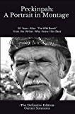 """Peckinpah: A Portrait in Montage - The Definitive Edition: 50 Years After """"The Wild Bunch"""" from the Writer Who Knew Him…"""
