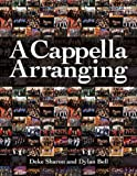A Cappella Arranging, Dylan Bell and Deke Sharon, 1458416577
