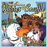 Trouble Finds Rooter and Snuffle, Shari Lyle-Soffe, 1933090723