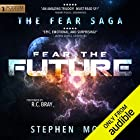 Fear the Future: The Fear Saga, Book 3 Audiobook by Stephen Moss Narrated by R. C. Bray